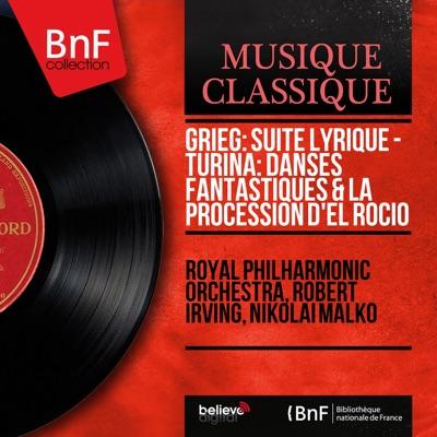 Grieg: Suite lyrique - Turina: Danses fantastiques & La procession d'El Rocío (Mono Version) - Royal Philharmonic Orchestra