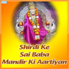 Shirdi Ke Sai Baba Mandir Ki Aartiyan songs
