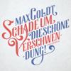 Max Goldt - Schade um die schöne Verschwendung!  artwork