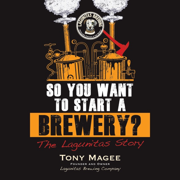 So You Want To Start A Brewery The Lagunitas Story Unabridged By