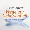 Peter Lauster - Wege zur Gelassenheit. Die Kunst, souverän zu werden. artwork