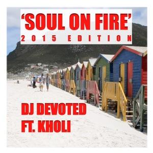 DJ Devoted - Soul On Fire (2015 Mix) [feat. Kholi]