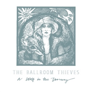 The Ballroom Thieves - Wolf