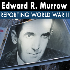 Edward R. Murrow Reporting World War II: 10 - 40.08.24 - Air Raid Sirens audiobook