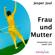 Jesper Juul - Frau & Mutter: Ein solidarischer Essay aus der Perspektive eines Mannes