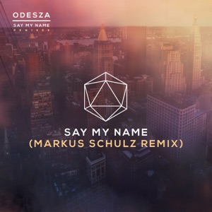 Say My Name (feat. Zyra) [Markus Schulz Remix] - Single Mp3 Download