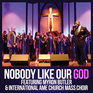 International Ame Church Mass Choir - Nobody Like Our God feat. Myron Butler