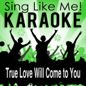 True Love Will Come to You (Karaoke Version) [Originally Performed By Cliff Richard]