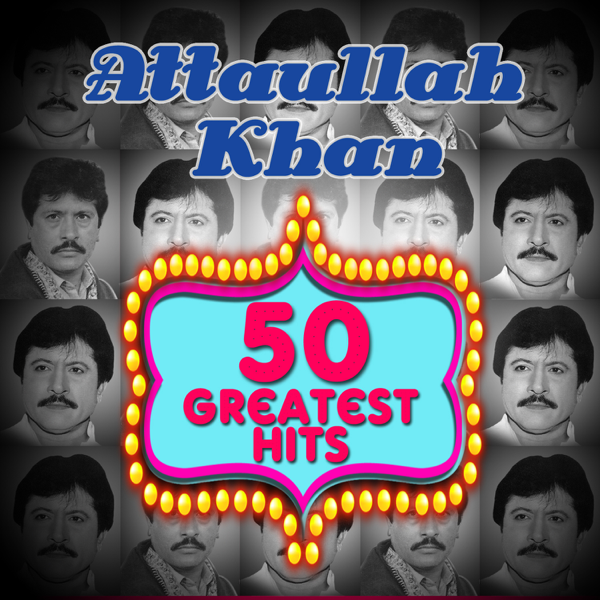 ‎50 Greatest Hits - Attaullah Khan by Attaullah Khan