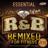 Essential R&B - Remixed for Fitness 2015 - Perfect R and B Tracks for Partying, Keep Fit & Fitness Workout - Various Artists