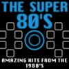 The Super 80 s Amazing Hits from the 1980 s