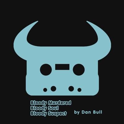 Bloody Murdered Bloody Soul Bloody Suspect - Single - Dan Bull