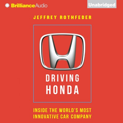 Driving Honda: Inside the World's Most Innovative Car Company (Unabridged)
