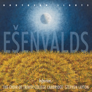 Ešenvalds: Northern Lights – Trinity College Choir, Cambridge & Stephen Layton