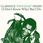 "Clarence ""Frogman"" Henry - ( I Don't Know Why) But I Do"