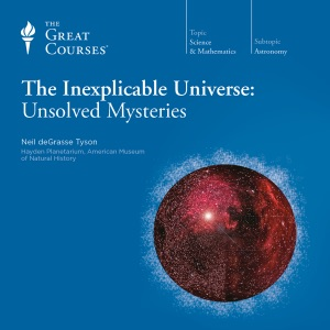 The Inexplicable Universe: Unsolved Mysteries - Neil de Grasse Tyson & The Great Courses audiobook, mp3