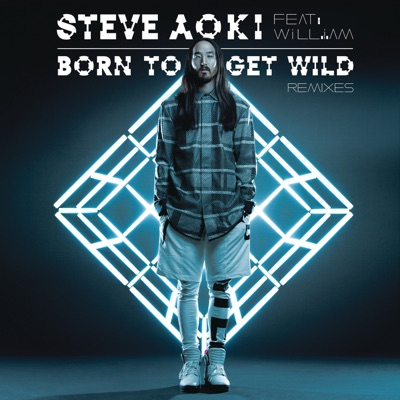 Born To Get Wild (Remixes) [feat. will.i.am] - EP - Steve Aoki
