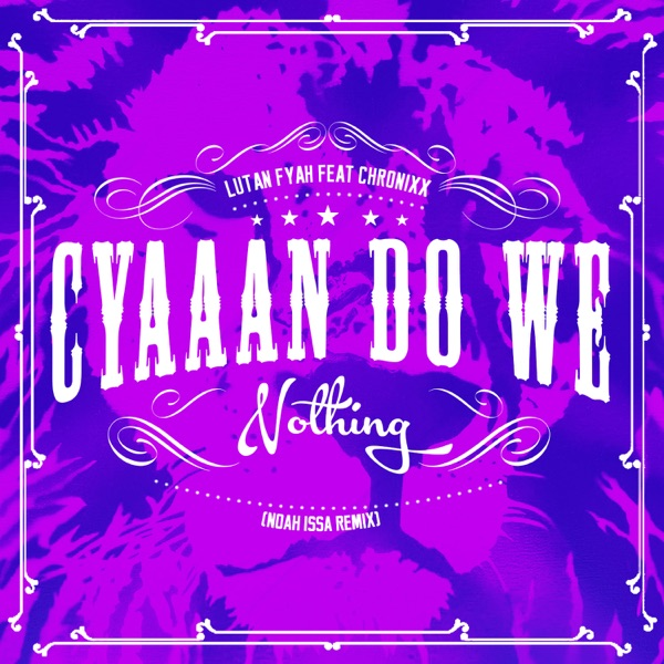 Cyaaan Do We Nothing (Noah Issa Remix) [feat. Chronixx] - Single