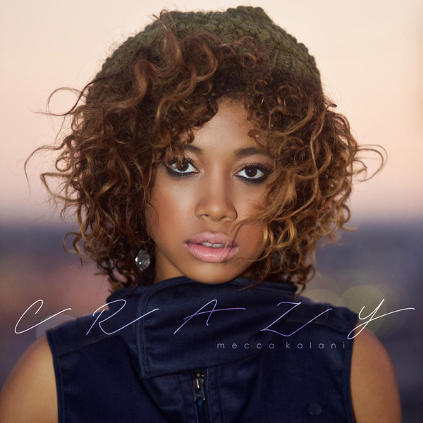 Crazy - Single by Mecca Kalani on iTunes