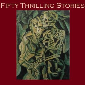 Fifty Thrilling Stories: Thrillers, Mysteries, Dark Crimes, And Strange Happenings - G. K. Chesterton, Arthur Conan-Doyle, Henry Rider Haggard, M. R. James, H. P. Lovecraft, O. Henry & Rudyard Kipling audiobook, mp3