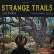 Strange Trails - Lord Huron - Lord Huron