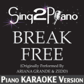 Break Free (Originally Performed By Ariana Grande & Zedd) [Piano Karaoke Version]
