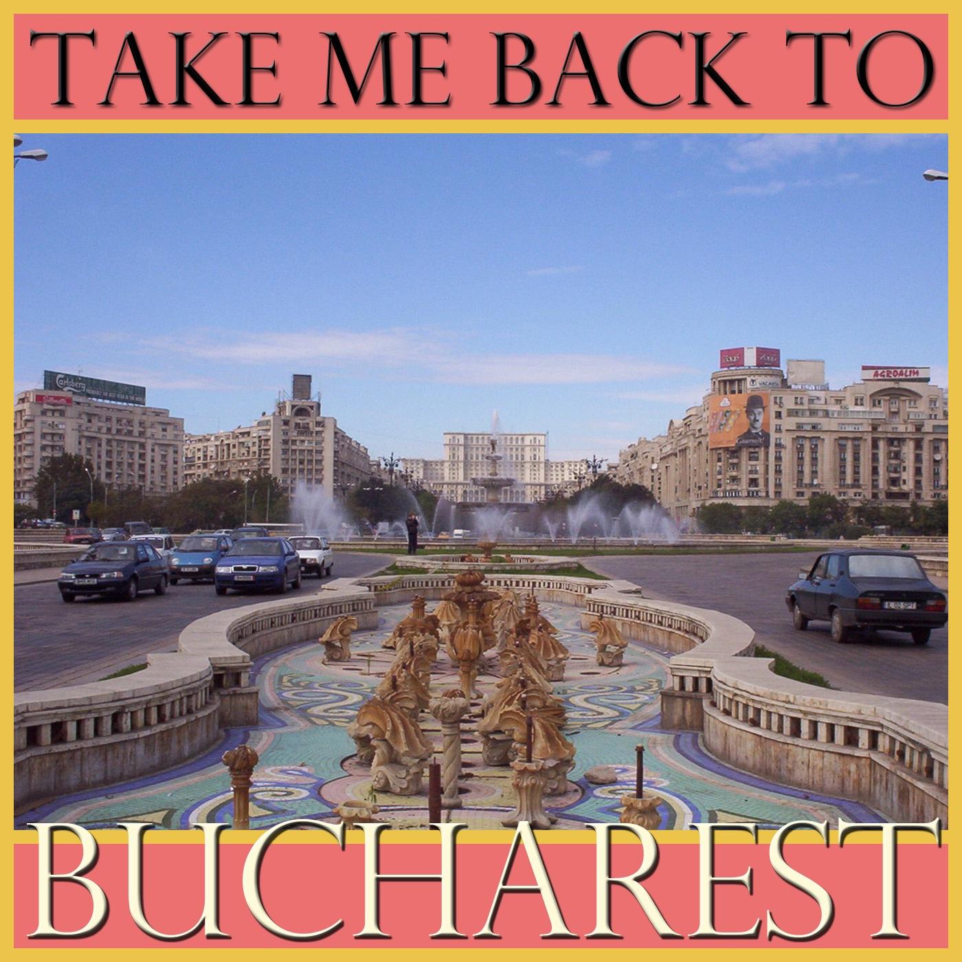 Take Me Back To Bucharest