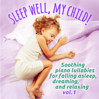 Various Artists - Sleep Well, My Child!, Vol. 1 (Soothing Piano Lullabies for Falling Asleep, Dreaming and Relaxing for Children) artwork