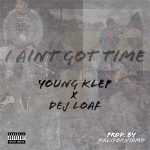 I Aint Got Time (feat. Dej Loaf) - Single Mp3 Download