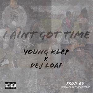 I Aint Got Time (feat. Dej Loaf) - Single Mp3 Download
