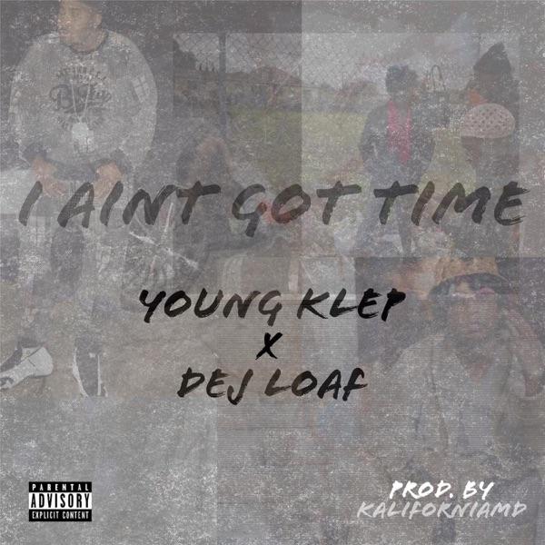 I Aint Got Time (feat. Dej Loaf) - Single