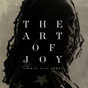 Jackie Hill Perry - The Art of Joy