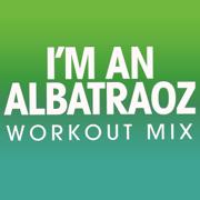 I'm an Albatraoz (Extended Workout Mix) - Power Music Workout - Power Music Workout