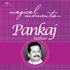 Magical Moments, Pankaj Udhas