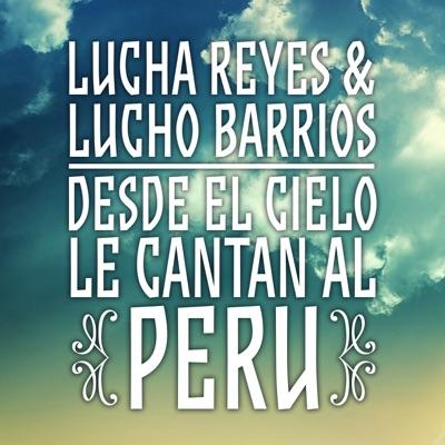 Lucha Reyes & Lucho Barrios: Desde el Cielo Le Cantan al Perú - Lucha Reyes