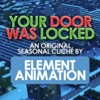 Your Door Was Locked - Element Animation