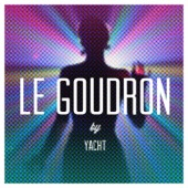 YACHT - Le Goudron (Edit)