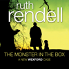 The Monster in the Box: A Chief Inspector Wexford Mystery, Book 22 (Unabridged) - Ruth Rendell