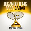 Mariana Correa - Jugando Tenis para GANAR [Playing Tennis to WIN]: La guia para el éxito [A Guide to Success] (Unabridged) portada