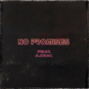 No Promises (feat. A.CHAL) - Single Mp3 Download