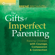 Brené Brown, PhD - The Gifts of Imperfect Parenting: Raising Children with Courage, Compassion, And Connection