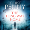 Louise Penny - The Long Way Home: Chief Inspector Gamache, Book 10 (Unabridged) artwork