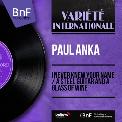I Never Knew Your Name / A Steel Guitar and a Glass of Wine (feat. Ray Ellis and His Orchestra) [Mono Version] - Single - Paul Anka