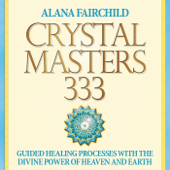 Crystal Masters 333: Guided Healing Processes With the Divine Power of Heaven and Earth