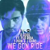 We Gon Ride (feat. Flo Rida, T Pain & J Rand) - Single
