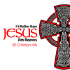 I'd Rather Have Jesus - 20 Christian Hits - Jim Reeves