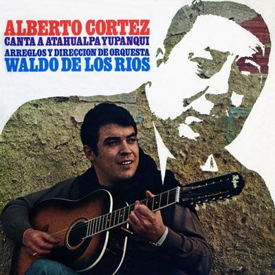 Canta a Atahualpa Yupanqui - Alberto Cortez