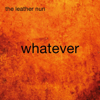 Whatever - The Leather Nun