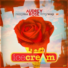‎Ice Cream (feat  Remy Ma & Fetty Wap) - Single by Audrey Rose