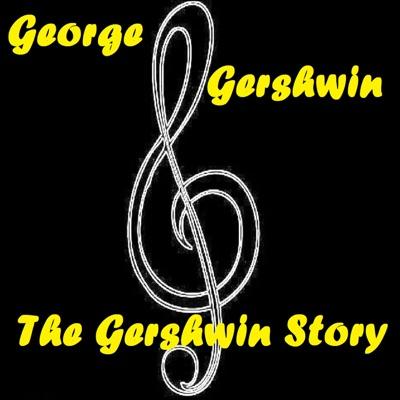 The Gershwin Story - George Gershwin